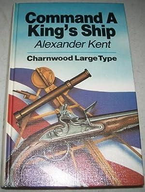 Command a King's Ship (Large Print Edition): Kent, Alexander