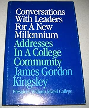 Conversations with Leaders for a New Millennium: Kingsley, James Gordon