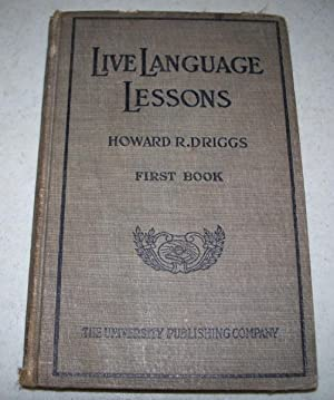 Live Language Lessons, First Book: Driggs, Howard R.