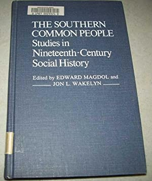 The Southern Common People: Studies in Nineteenth: Magdol, Edward and