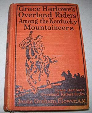 Grace Harlowe's Overland Riders Among the Kentucky: Flower, Jessie Graham