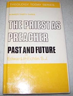 The Priest as Preacher Past and Future: Echlin, Edward P.