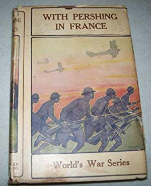 With Pershing in France (World's War Stories: Fiske, Colonel James