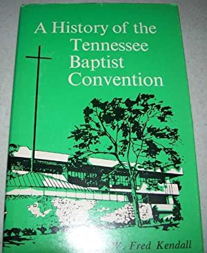 A History of the Tennessee Baptist Convention: Kendall, W. Fred