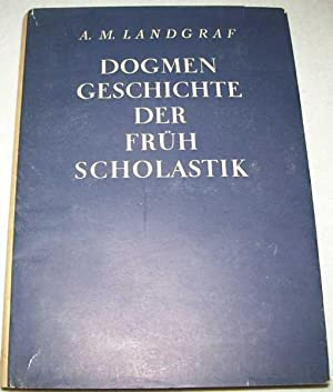 Dogmengeschichte der Fruhscholastik Dritter Teil: Die Lehre: Landgraf, Artur Michael