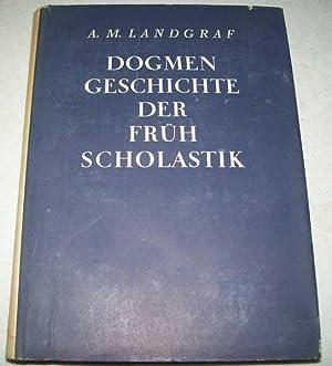Dogmengeschichte der Fruhscholastik Vierter Teil: Die Lehre: Landgraf, Artur Michael