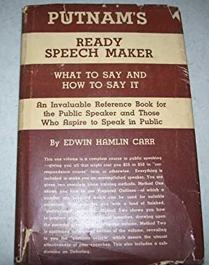 Putnam's Ready Speech-Maker: What to Say and: Carr, Edwin Hamlin
