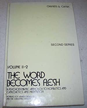 The Word Becomes Flesh: A Psychodynamic Approach: Curran, Charles A.