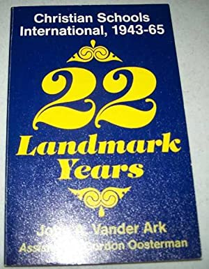 22 Landmark Years: Christian Schools International 1943-1965: Vander Ark, John