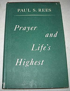 Prayer and Life's Highest: Rees, Paul Stromberg