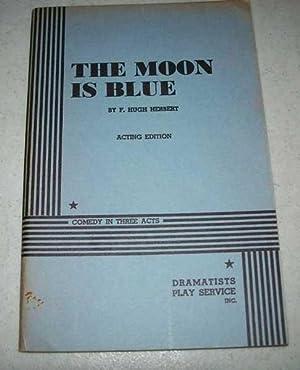 The Moon Is Blue: Comedy in Three: Herbert, F. Hugh