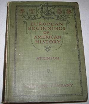 The European Beginnings of American History: An: Atkinson, Alice M.
