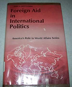 Foreign Aid in International Politics: America's Role: Montgomery, John D.