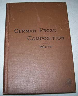 Selections for German Prose Composition with Notes: White, Horatio