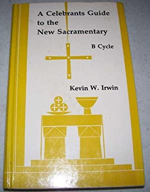 A Celebrant's Guide to the New Sacramentary: Irwin, Kevin W.