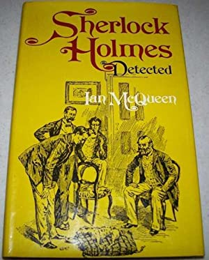 Sherlock Holmes Detected: The Problems of the: McQueen, Ian