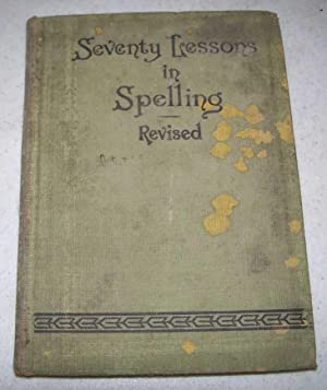 Seventy Lessons in Spelling, Revised: A Complete: N/A