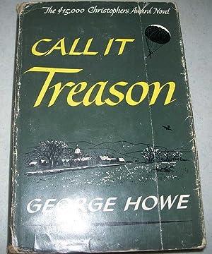 Call It Treason: A Novel: Howe, George