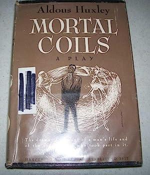 Mortal Coils: A Play: Huxley, Aldous