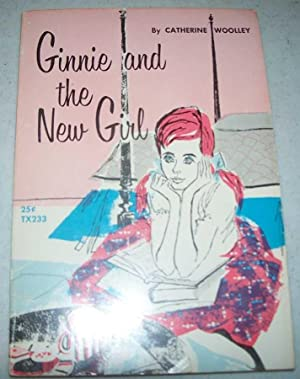 Ginnie and the New Girl: Woolley, Catherine