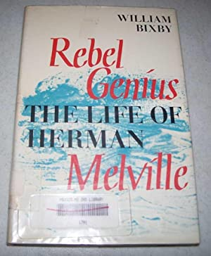 Rebel Genius: The Life of Herman Melville: Bixby, William