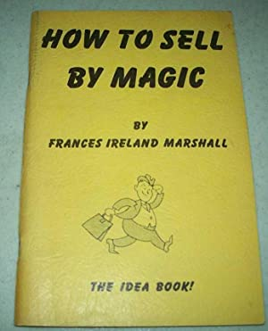 How to Sell By Magic: The Idea Book