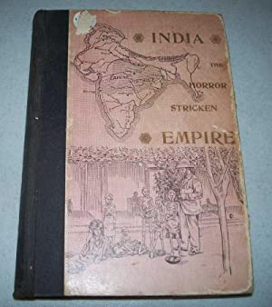 India, the Horror Stricken Empire Containing a Full Account of the Famine, Plague and Earthquake ...