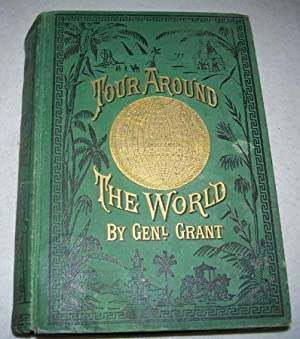 A Tour Around the World with General Grant, being a Narrative of the Incidents and Events of His ...