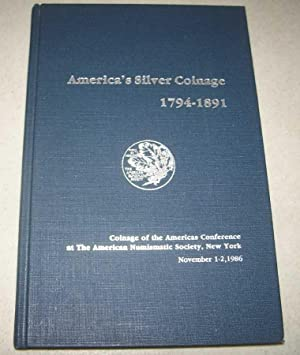 America's Silver Coinage 1794-1891: Coinage of the Americas Conference at the American Numismatic...