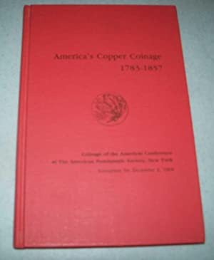 America's Copper Coinage 1783-1857: Coinage of the Americas Conference at the American Numismatic...