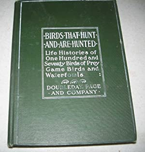 Birds that Are Hunted: Life Histories of One Hundred and Seventy Birds of Prey, Game Birds and Wa...
