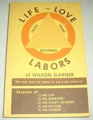 Life Love Labors of Wilson Garner: Garner, Wilson, Albert