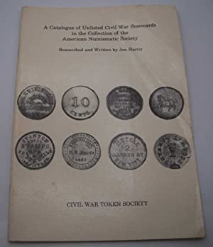 A Catalogue of Unlisted Civil War Storecards in the Collection of the American Numismatic Society...