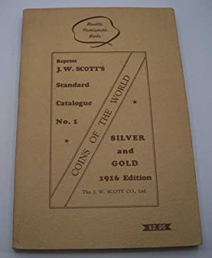 J.W. Scott's Standard Catalogue No. 1: Silver and Gold, 1916 Edition Reprint (Coins of the World)