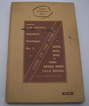 J.W. Scott's Standard Catalogue No. 2: Copper, Nickel, Brass and Roman Imperial Bronze, 1913 Edit...