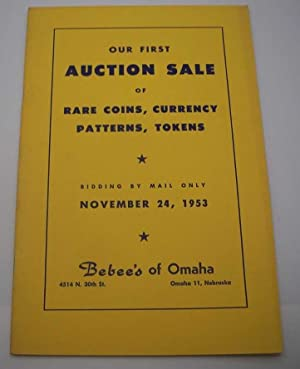 Bebee's of Omaha: Our First Auction Sale of Rare Coins, Currency, Patterns, Tokens, November 24, ...