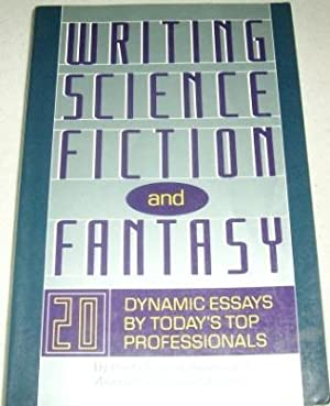 Writing Science Fiction and Fantasy: 20 Dynamic Essays by Today's Top Professionals: Dozois, ...