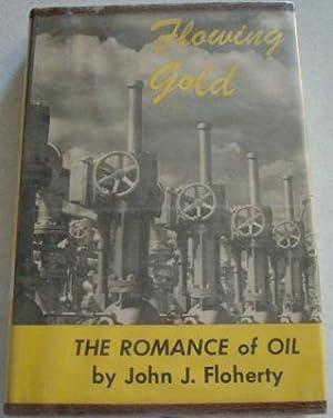 Flowing Gold: The Romance of Oil: Floherty, John J.