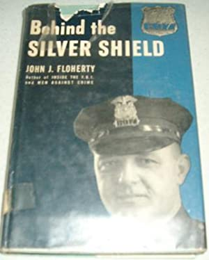 Behind the Silver Shield: Floherty, John J.