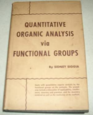 Quantitative Organic Analysis via Functional Groups: Siggia, Sidney, Ph.D.