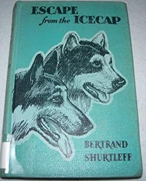 Escape from the Icecap: A Tale of: Shurtleff, Bertrand