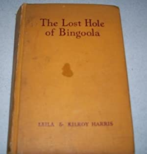The Lost Hole of Bingoola: A Story: Harris, Leila and