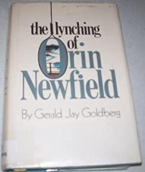 The Lynching of Orin Newfield: Goldberg, Gerald Jay