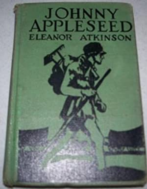 Johnny Appleseed: The Romance of the Sower: Atkinson, Eleanor