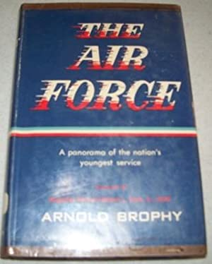 The Air Force: A Panorama of the: Brophy, Arnold
