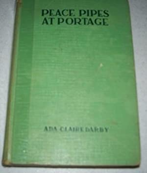 Peace Pipes at Portage: A Story of: Darby, Ada Claire