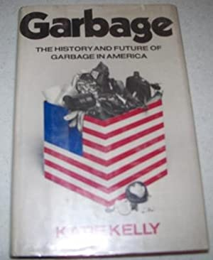 Garbage: The History and Future of Garbage: Kelly, Katie