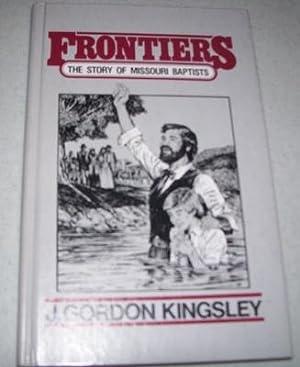 Frontiers: The Story of Missouri Baptists: Kingsley, J. Gordon