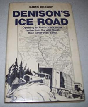 Denison's Ice Road: Opening an Arctic Truck: Iglauer, Edith