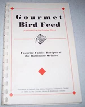 Gourmet Bird Feed Produced by the Orioles Wives: Favorite Family Recipes of the Baltimore Orioles